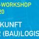 Zukunft der Baulogistik - Workshop Innovation Ausbau